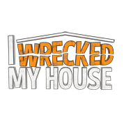 I Wrecked My House